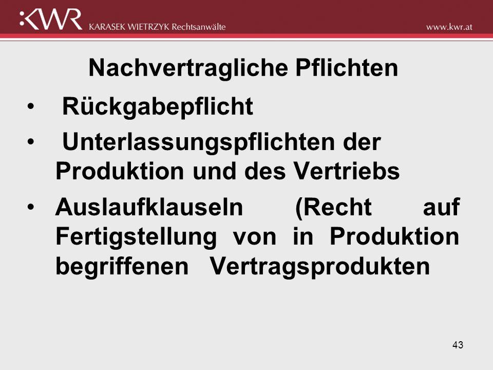 43 Nachvertragliche Pflichten Rückgabepflicht Unterlassungspflichten der Produktion und des Vertriebs Auslaufklauseln (Recht auf Fertigstellung von in