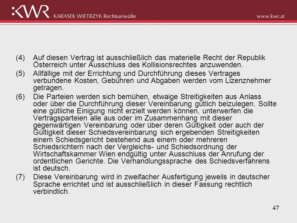 47 (4)Auf diesen Vertrag ist ausschließlich das materielle Recht der Republik Österreich unter Ausschluss des Kollisionsrechtes anzuwenden. (5)Allfäll