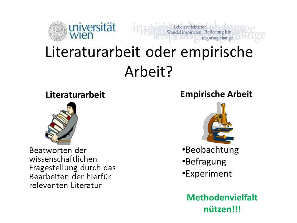 Literaturarbeit oder empirische Arbeit? Literaturarbeit Beatworten der wissenschaftlichen Fragestellung durch das Bearbeiten der hierfür relevanten Li