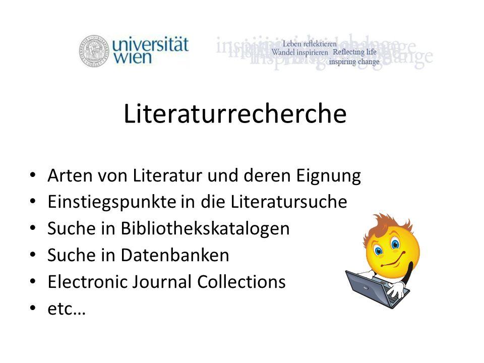 Literaturrecherche Arten von Literatur und deren Eignung Einstiegspunkte in die Literatursuche Suche in Bibliothekskatalogen Suche in Datenbanken Electronic Journal Collections etc…