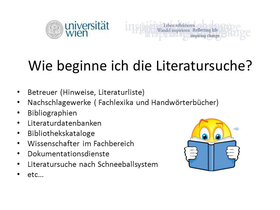 Wie beginne ich die Literatursuche? Betreuer (Hinweise, Literaturliste) Nachschlagewerke ( Fachlexika und Handwörterbücher) Bibliographien Literaturda
