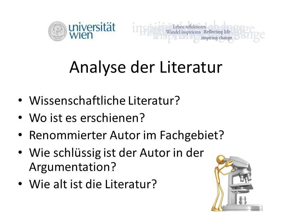 Analyse der Literatur Wissenschaftliche Literatur? Wo ist es erschienen? Renommierter Autor im Fachgebiet? Wie schlüssig ist der Autor in der Argument