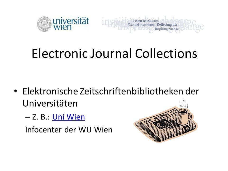 Electronic Journal Collections Elektronische Zeitschriftenbibliotheken der Universitäten – Z. B.: Uni WienUni Wien Infocenter der WU Wien