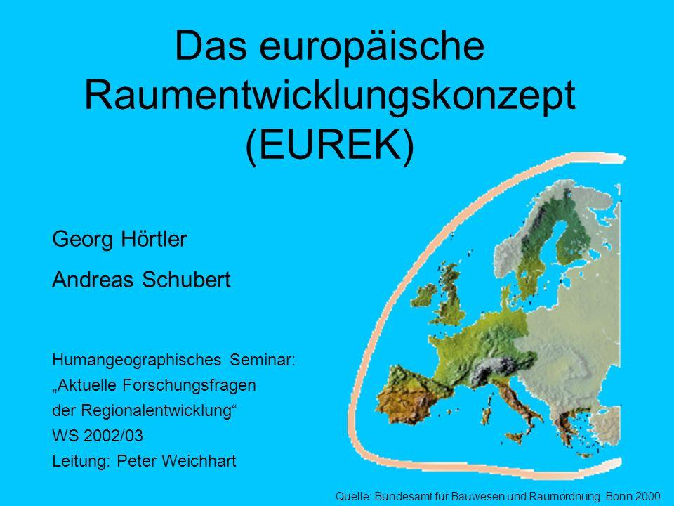 Die raumentwicklungspolitischen Leitbilder des EUREK Es ist die Aufgabe der Raumentwicklungspolitik, die nachhaltige Entwicklung der EU durch eine ausgewogene Raum- und Siedlungsstruktur zu fördern.