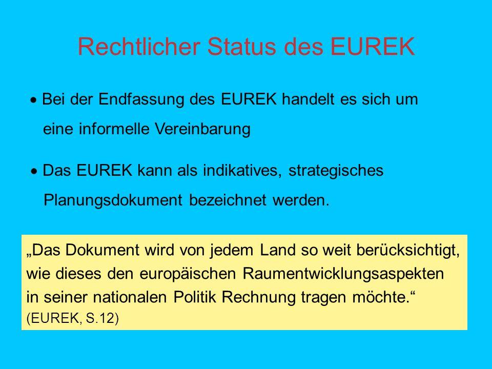 Rechtlicher Status des EUREK Bei der Endfassung des EUREK handelt es sich um eine informelle Vereinbarung Das EUREK kann als indikatives, strategisches Planungsdokument bezeichnet werden.