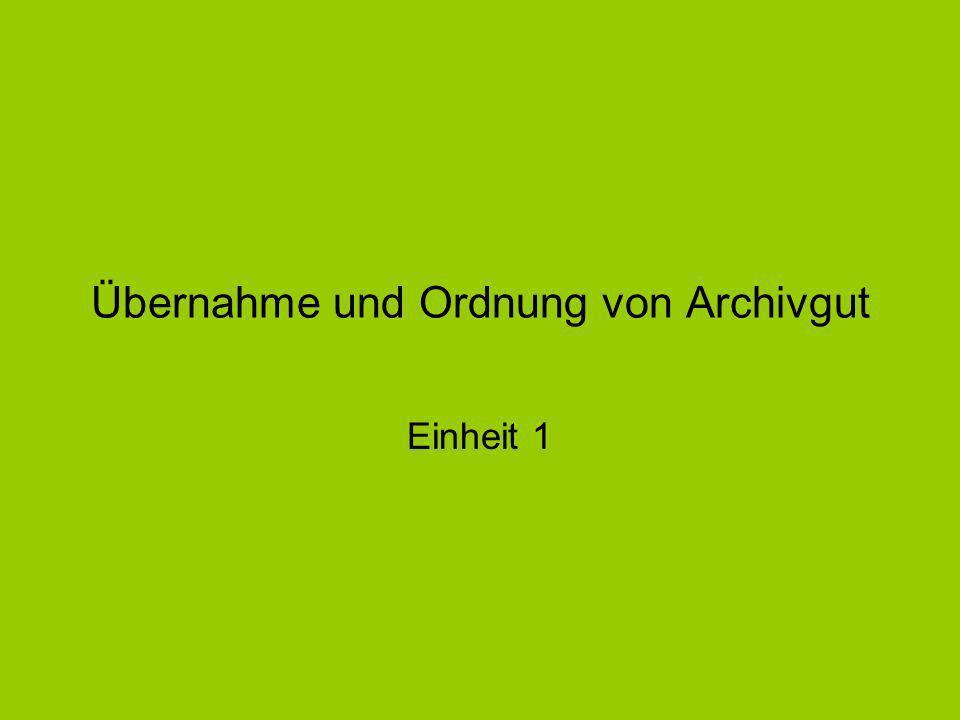 Übernahme und Ordnung von Archivgut Einheit 1