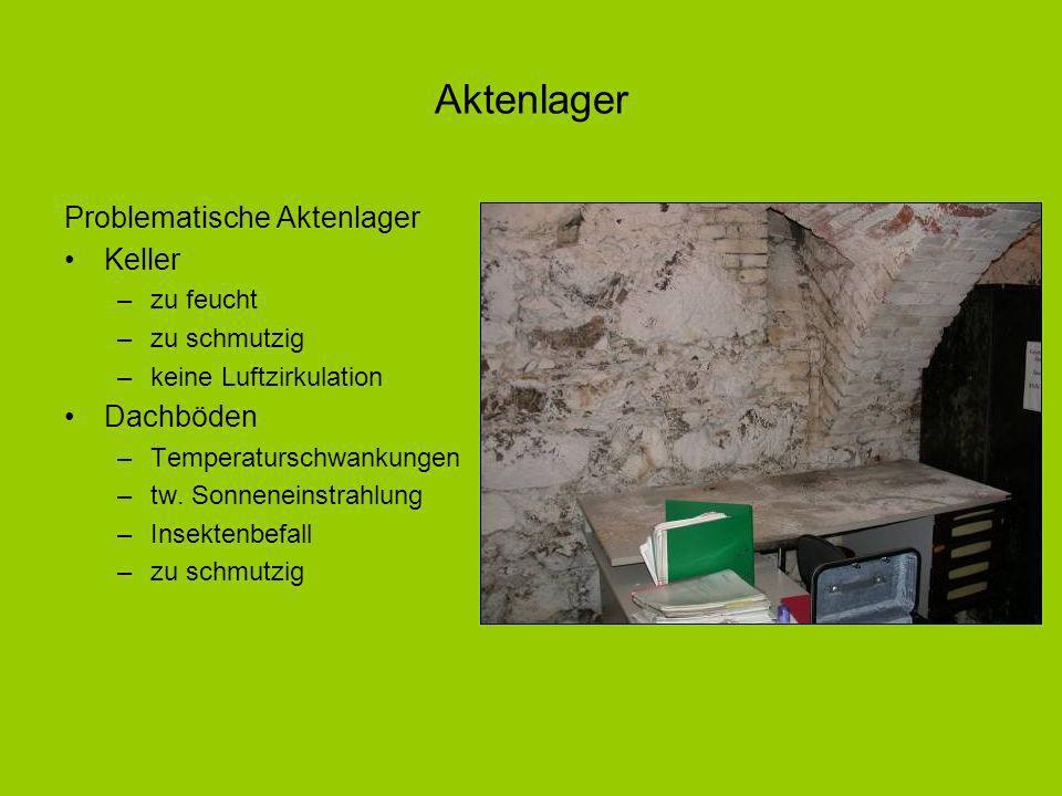 Problematische Aktenlager Keller –zu feucht –zu schmutzig –keine Luftzirkulation Dachböden –Temperaturschwankungen –tw.