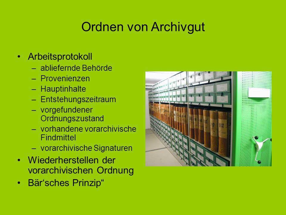 Ordnen von Archivgut Ordnen nach dem Provenzienzprinzip Ordnen nach dem Pertinenzprinzip (Bildung von Sachgruppen) –Richtet sich nach der inneren Strukur des Bestandes Beispiel: Gemeindearchiv 1.Allg.