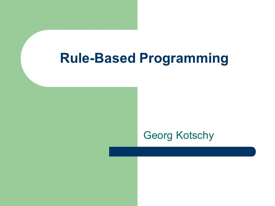 Rule-Based Programming Georg Kotschy