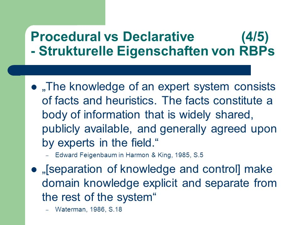 Procedural vs Declarative(4/5) - Strukturelle Eigenschaften von RBPs The knowledge of an expert system consists of facts and heuristics.