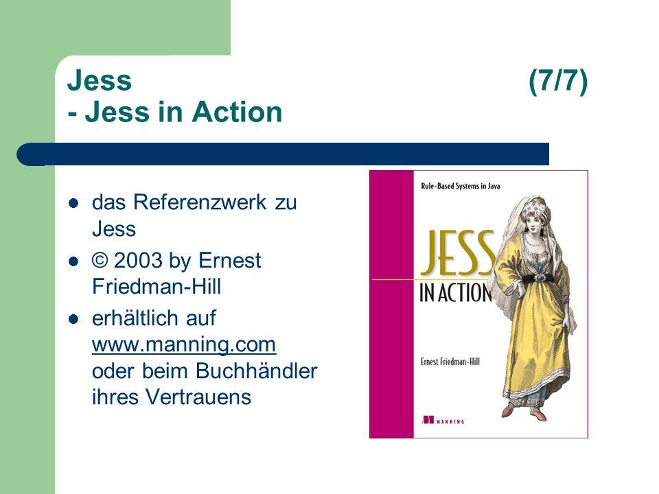 Jess(7/7) - Jess in Action das Referenzwerk zu Jess © 2003 by Ernest Friedman-Hill erhältlich auf www.manning.com oder beim Buchhändler ihres Vertrauens www.manning.com