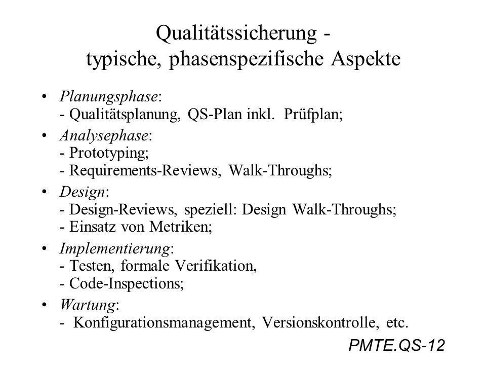 PMTE.QS-12 Qualitätssicherung - typische, phasenspezifische Aspekte Planungsphase: - Qualitätsplanung, QS-Plan inkl. Prüfplan; Analysephase: - Prototy