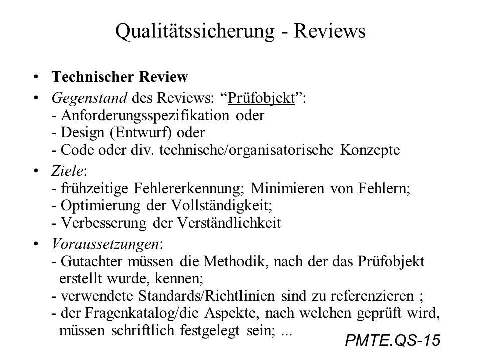 PMTE.QS-15 Qualitätssicherung - Reviews Technischer Review Gegenstand des Reviews: Prüfobjekt: - Anforderungsspezifikation oder - Design (Entwurf) ode