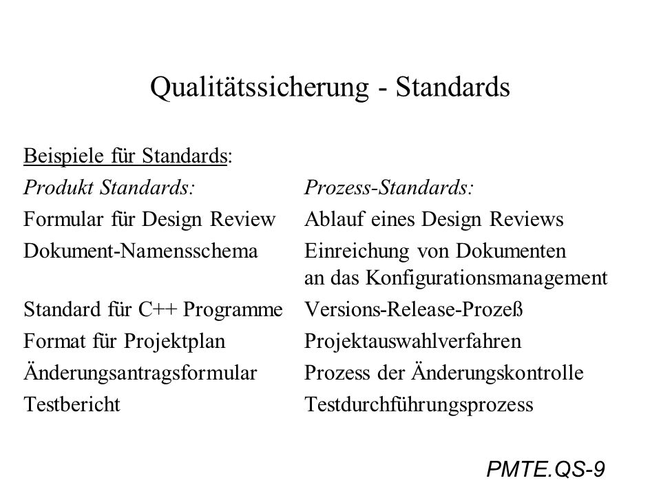 PMTE.QS-30 Qualitätssicherung - ISO 9000 Aufbau der Standards: ISO 9000: Quality systems - Quality management and quality assurance - guidelines for selection and use; ISO 9001: deckt gesamten Lebenszyklus ab - siehe Skizze: (Schmauch, ISO 9000, Abb.