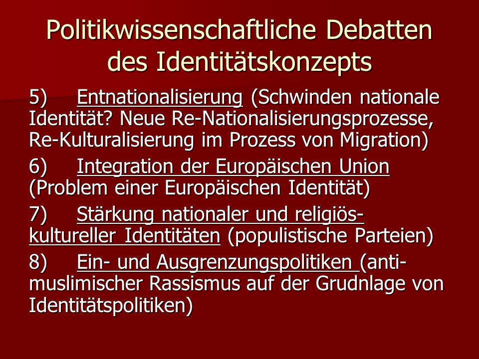 Politikwissenschaftliche Debatten des Identitätskonzepts 5)Entnationalisierung (Schwinden nationale Identität? Neue Re-Nationalisierungsprozesse, Re-K