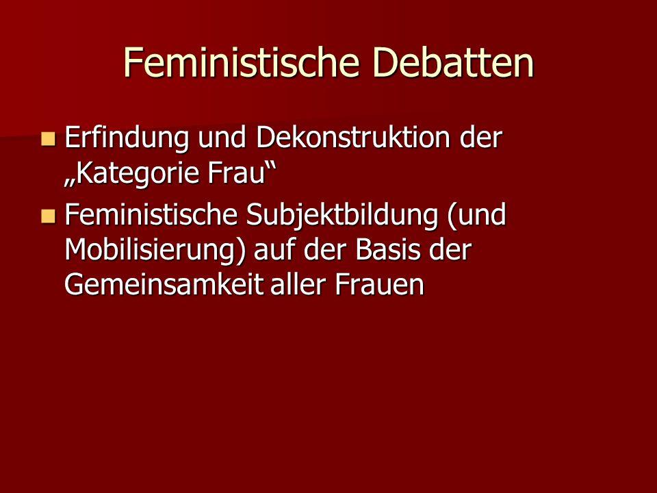 Feministische Debatten Erfindung und Dekonstruktion der Kategorie Frau Erfindung und Dekonstruktion der Kategorie Frau Feministische Subjektbildung (u