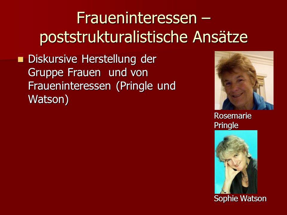 Fraueninteressen – poststrukturalistische Ansätze Diskursive Herstellung der Gruppe Frauen und von Fraueninteressen (Pringle und Watson) Diskursive He