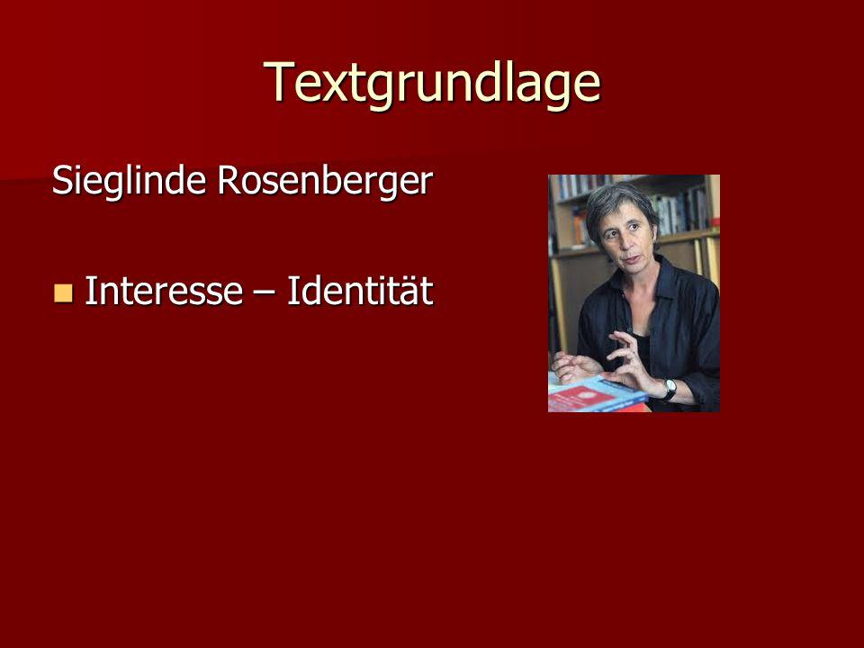 Textgrundlage Sieglinde Rosenberger Interesse – Identität Interesse – Identität