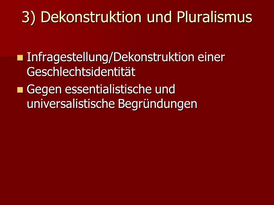 3) Dekonstruktion und Pluralismus Infragestellung/Dekonstruktion einer Geschlechtsidentität Infragestellung/Dekonstruktion einer Geschlechtsidentität