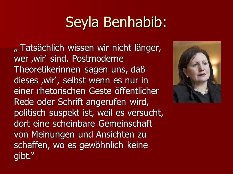 Seyla Benhabib: Tatsächlich wissen wir nicht länger, wer wir sind. Postmoderne Theoretikerinnen sagen uns, daß dieses wir, selbst wenn es nur in einer