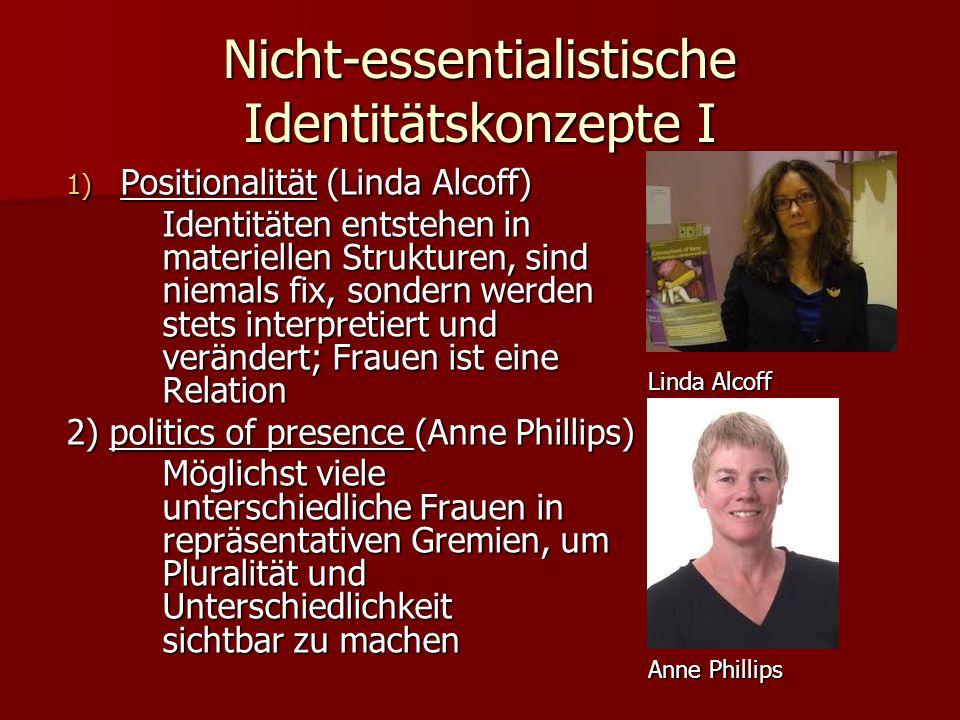 Nicht-essentialistische Identitätskonzepte I 1) Positionalität (Linda Alcoff) Identitäten entstehen in materiellen Strukturen, sind niemals fix, sonde