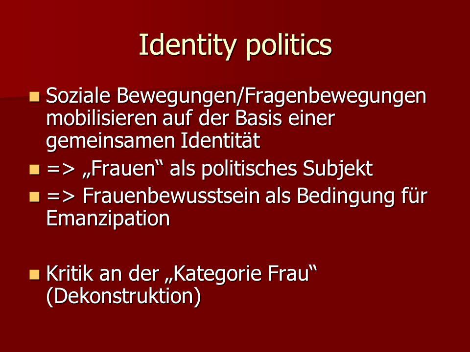 Identity politics Soziale Bewegungen/Fragenbewegungen mobilisieren auf der Basis einer gemeinsamen Identität Soziale Bewegungen/Fragenbewegungen mobil