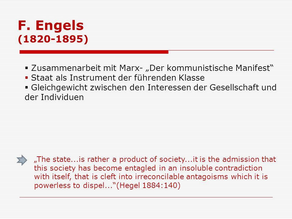 F. Engels (1820-1895) Zusammenarbeit mit Marx- Der kommunistische Manifest Staat als Instrument der führenden Klasse Gleichgewicht zwischen den Intere
