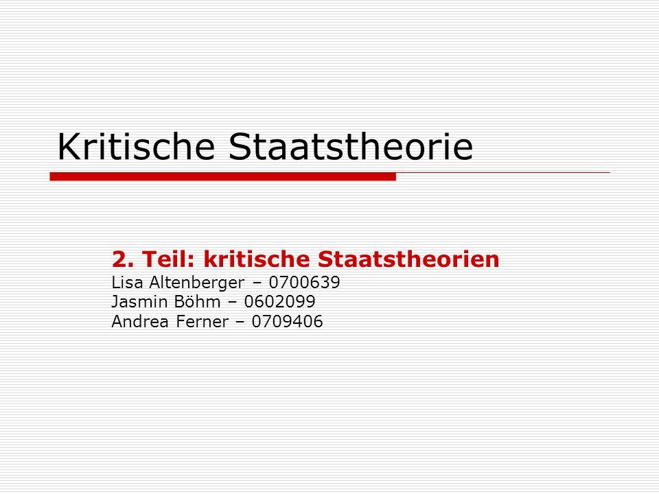 Kritische Staatstheorie 2. Teil: kritische Staatstheorien Lisa Altenberger – 0700639 Jasmin Böhm – 0602099 Andrea Ferner – 0709406
