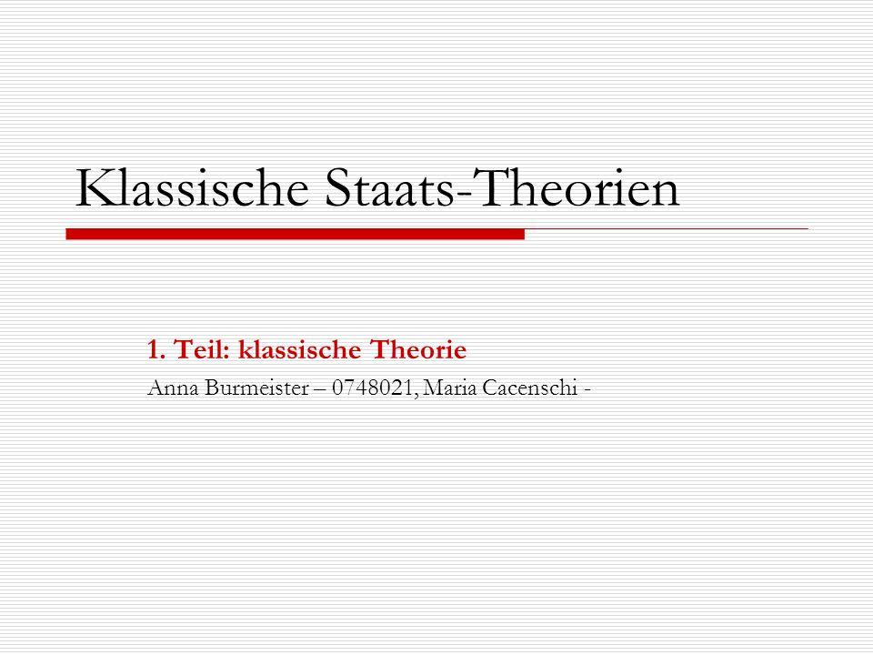 Klassische Staats-Theorien 1. Teil: klassische Theorie Anna Burmeister – 0748021, Maria Cacenschi -