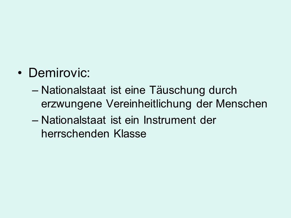 Demirovic: –Nationalstaat ist eine Täuschung durch erzwungene Vereinheitlichung der Menschen –Nationalstaat ist ein Instrument der herrschenden Klasse
