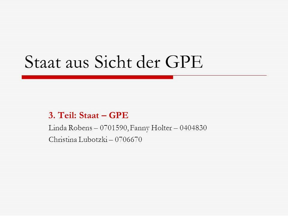 Staat aus Sicht der GPE 3. Teil: Staat – GPE Linda Robens – 0701590, Fanny Holter – 0404830 Christina Lubotzki – 0706670