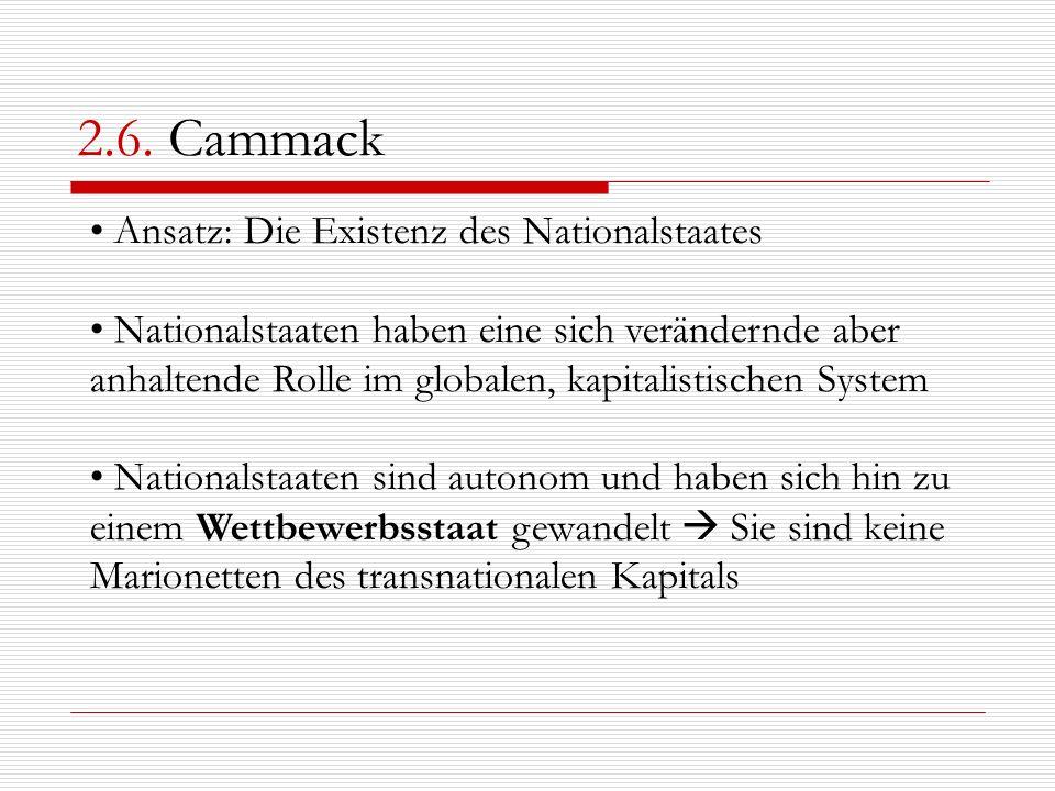 2.6. Cammack Ansatz: Die Existenz des Nationalstaates Nationalstaaten haben eine sich verändernde aber anhaltende Rolle im globalen, kapitalistischen