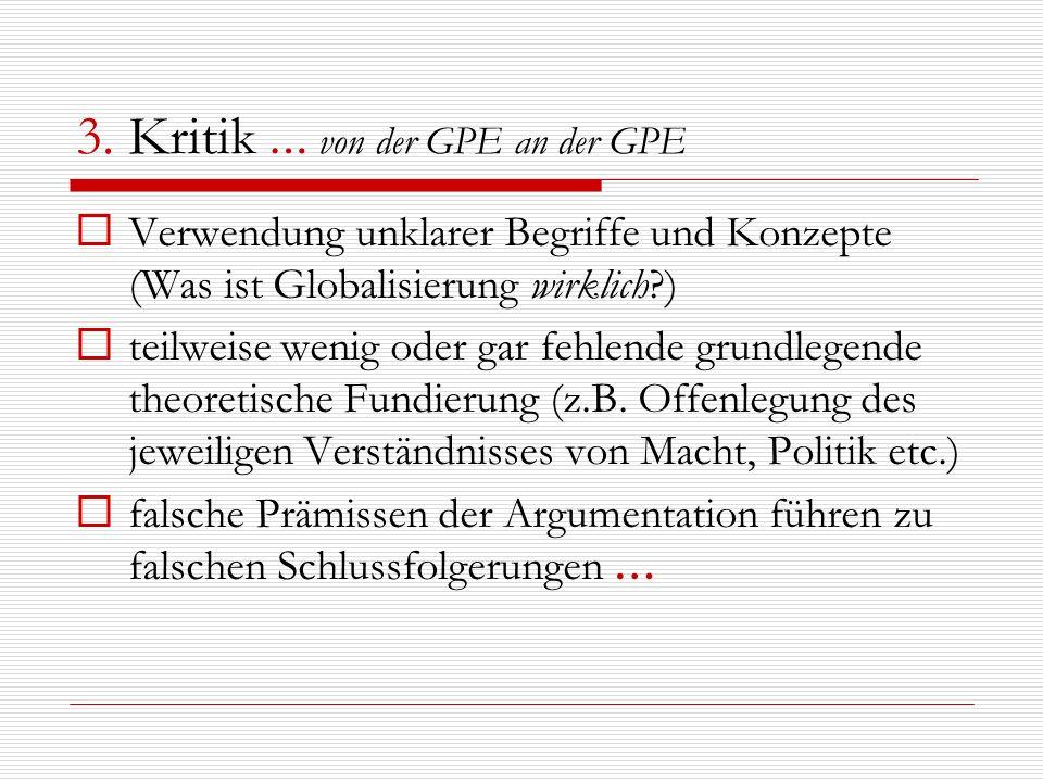 3. Kritik … von der GPE an der GPE Verwendung unklarer Begriffe und Konzepte (Was ist Globalisierung wirklich?) teilweise wenig oder gar fehlende grun