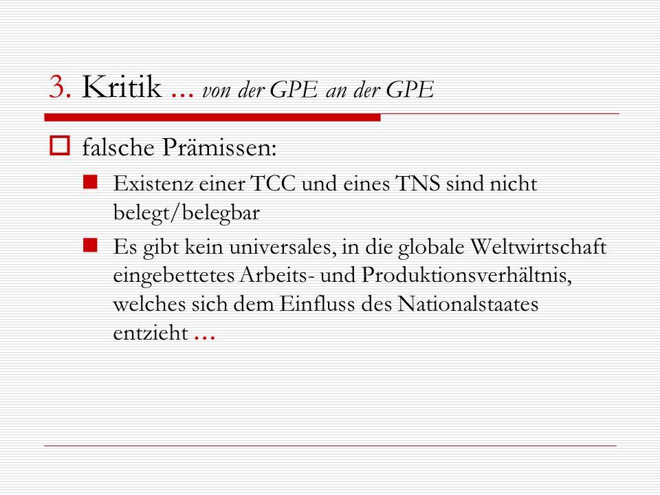 3. Kritik … von der GPE an der GPE falsche Prämissen: Existenz einer TCC und eines TNS sind nicht belegt/belegbar Es gibt kein universales, in die glo
