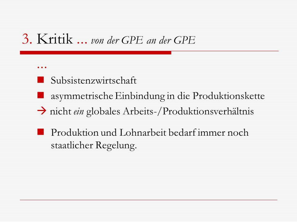 3. Kritik … von der GPE an der GPE … Subsistenzwirtschaft asymmetrische Einbindung in die Produktionskette nicht ein globales Arbeits-/Produktionsverh