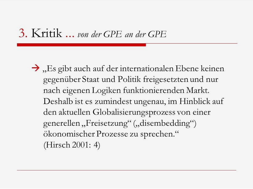 3. Kritik … von der GPE an der GPE Es gibt auch auf der internationalen Ebene keinen gegenüber Staat und Politik freigesetzten und nur nach eigenen Lo