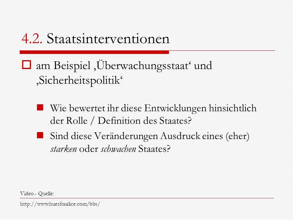 4.2. Staatsinterventionen am Beispiel Überwachungsstaat und Sicherheitspolitik Wie bewertet ihr diese Entwicklungen hinsichtlich der Rolle / Definitio