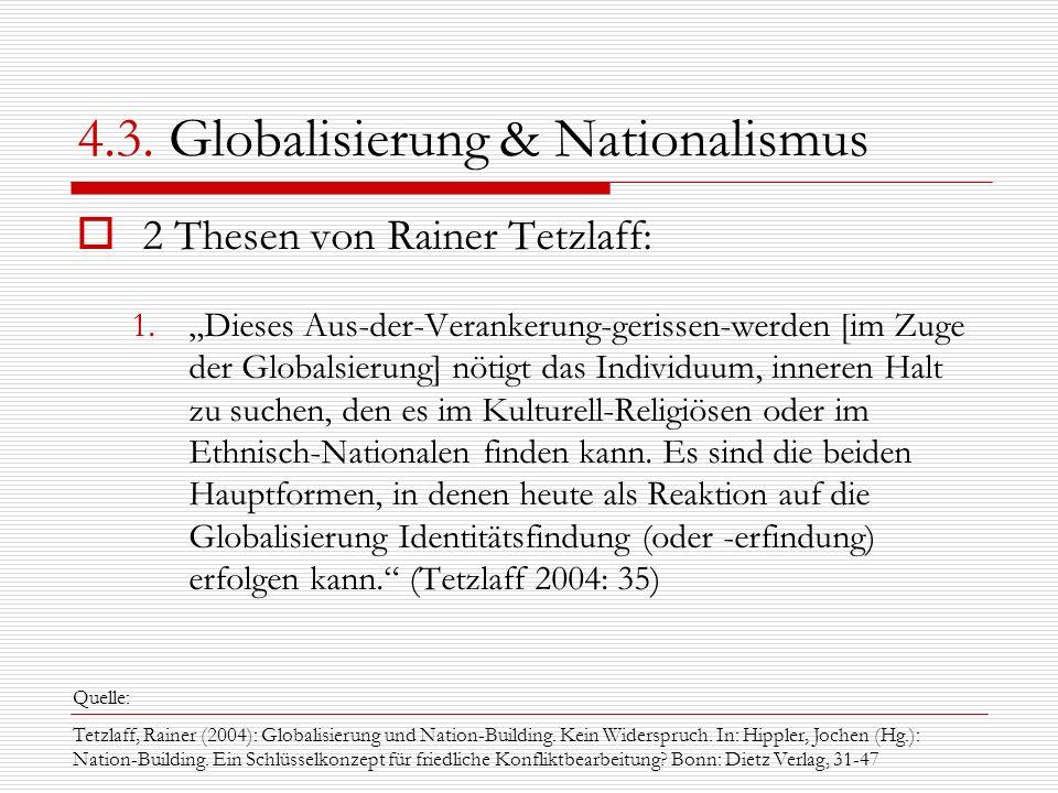 4.3. Globalisierung & Nationalismus 2 Thesen von Rainer Tetzlaff: 1.Dieses Aus-der-Verankerung-gerissen-werden [im Zuge der Globalsierung] nötigt das