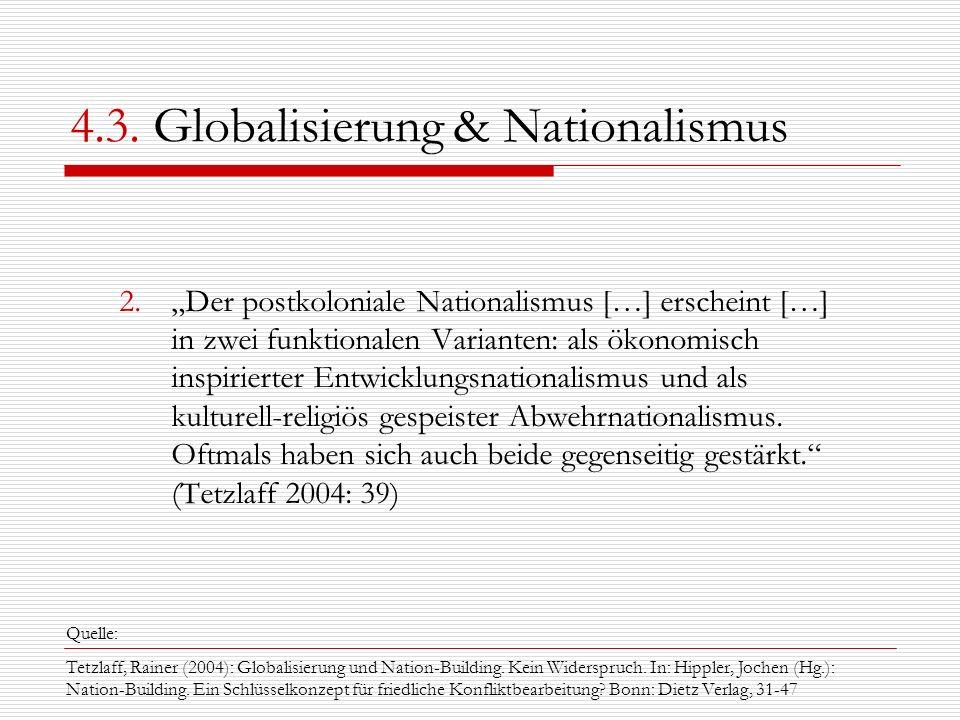4.3. Globalisierung & Nationalismus 2.Der postkoloniale Nationalismus […] erscheint […] in zwei funktionalen Varianten: als ökonomisch inspirierter En
