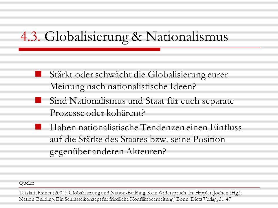 4.3. Globalisierung & Nationalismus Stärkt oder schwächt die Globalisierung eurer Meinung nach nationalistische Ideen? Sind Nationalismus und Staat fü