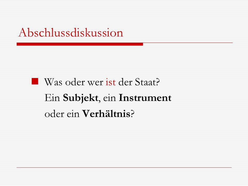 Abschlussdiskussion Was oder wer ist der Staat? Ein Subjekt, ein Instrument oder ein Verhältnis?