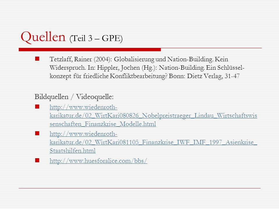 Quellen (Teil 3 – GPE) Tetzlaff, Rainer (2004): Globalisierung und Nation-Building. Kein Widerspruch. In: Hippler, Jochen (Hg.): Nation-Building. Ein