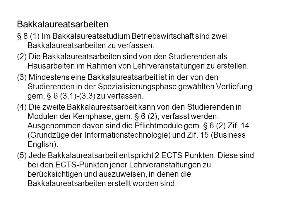 Bakkalaureatsarbeiten § 8 (1) Im Bakkalaureatsstudium Betriebswirtschaft sind zwei Bakkalaureatsarbeiten zu verfassen. (2) Die Bakkalaureatsarbeiten s