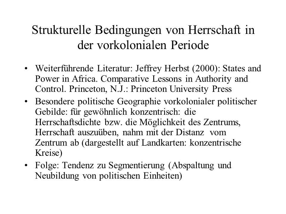 Strukturelle Bedingungen von Herrschaft in der vorkolonialen Periode Weiterführende Literatur: Jeffrey Herbst (2000): States and Power in Africa. Comp
