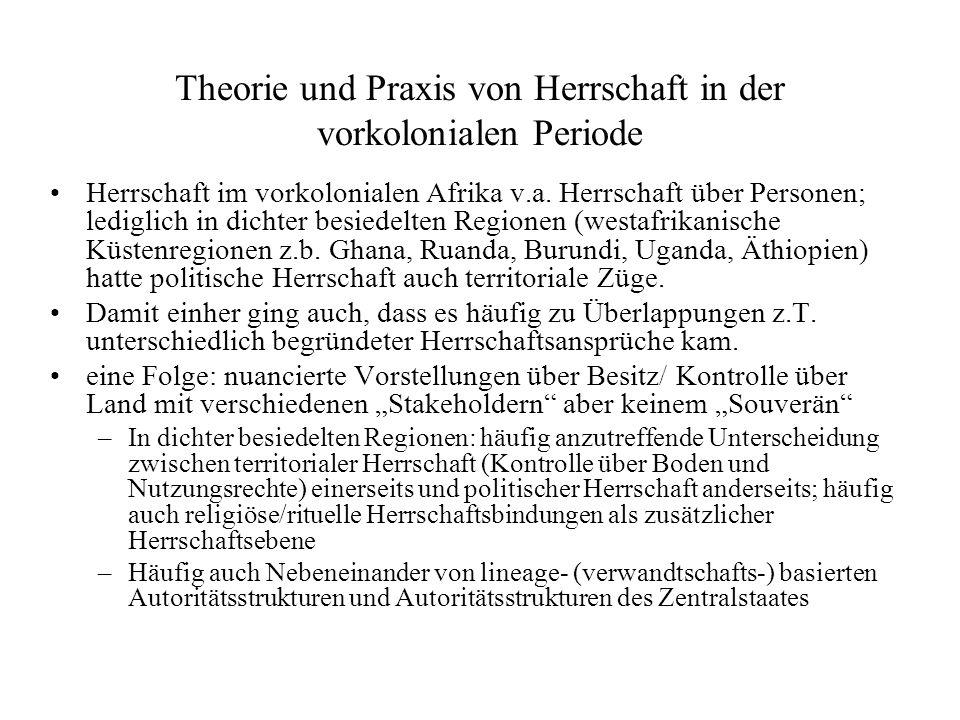 Theorie und Praxis von Herrschaft in der vorkolonialen Periode Herrschaft im vorkolonialen Afrika v.a. Herrschaft über Personen; lediglich in dichter
