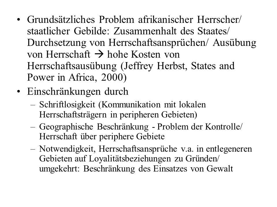 Grundsätzliches Problem afrikanischer Herrscher/ staatlicher Gebilde: Zusammenhalt des Staates/ Durchsetzung von Herrschaftsansprüchen/ Ausübung von H