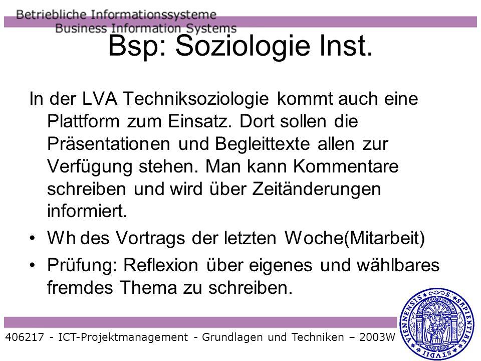 406217 - ICT-Projektmanagement - Grundlagen und Techniken – 2003W Bsp: Soziologie Inst. In der LVA Techniksoziologie kommt auch eine Plattform zum Ein
