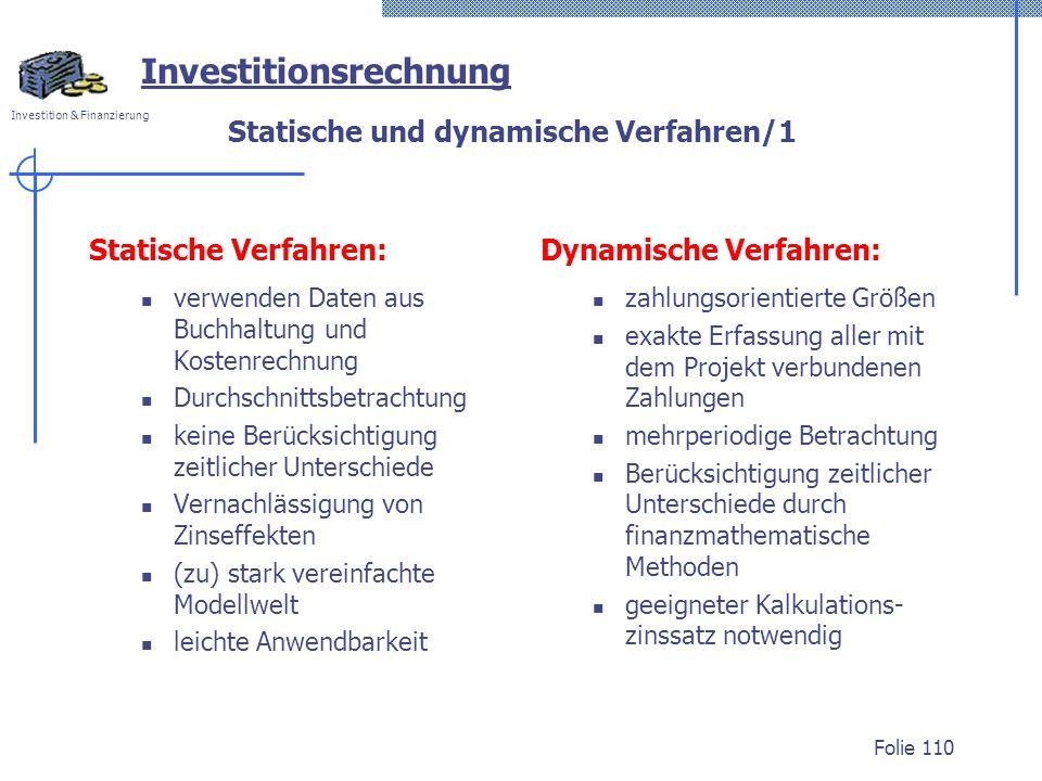 Investition & Finanzierung Folie 110 Investitionsrechnung Statische und dynamische Verfahren/1 Statische Verfahren: verwenden Daten aus Buchhaltung un