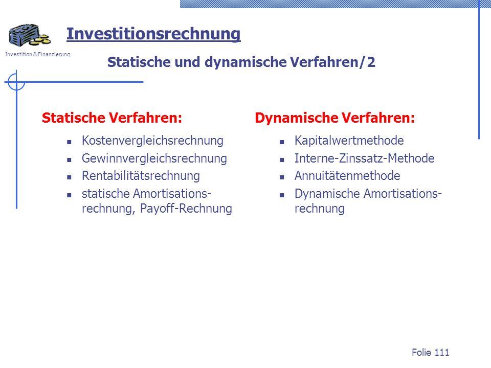 Investition & Finanzierung Folie 111 Dynamische Verfahren: Kapitalwertmethode Interne-Zinssatz-Methode Annuitätenmethode Dynamische Amortisations- rec