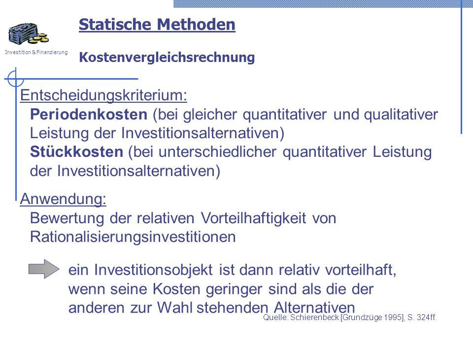 Investition & Finanzierung Statische Methoden Kostenvergleichsrechnung Entscheidungskriterium: Periodenkosten (bei gleicher quantitativer und qualitat